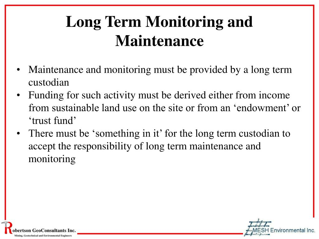 Long Term Monitoring and Maintenance
