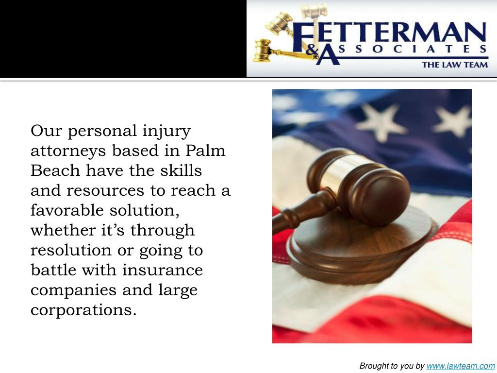 Our personal injury attorneys based in Palm Beach have the skills and resources to reach a favorable solution, whether it's through resolution or going to battle with insurance companies and large corporations.