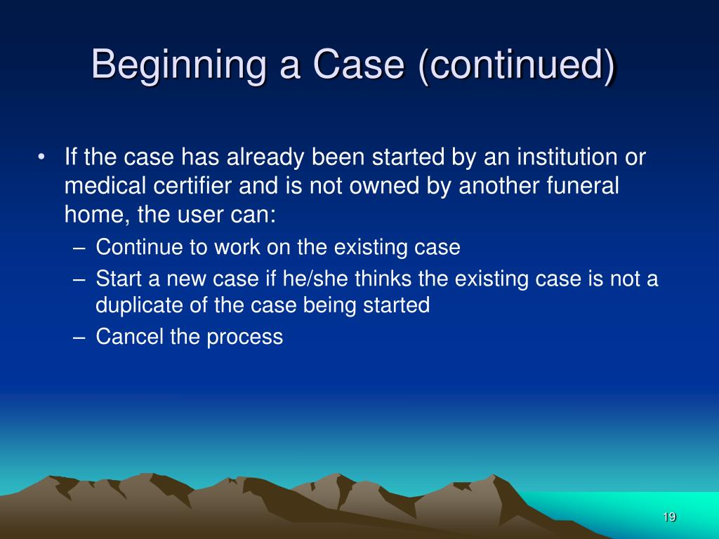 Beginning a Case (continued)