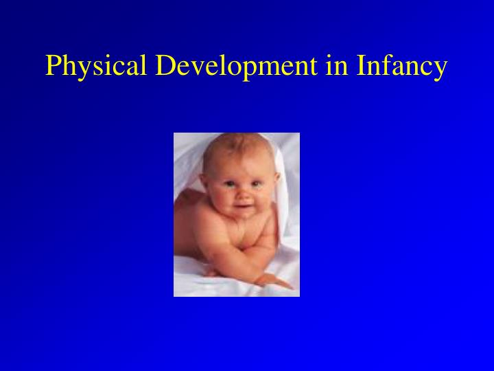 reflection on physical development in infancy Reflection on lifespan development  this stage is the time for reflection  during infancy an emotional and physical attachment is established between an.