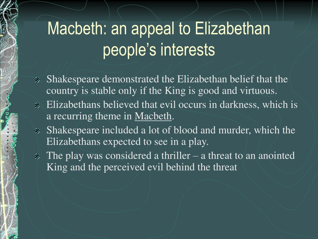 Macbeth: an appeal to Elizabethan people's interests