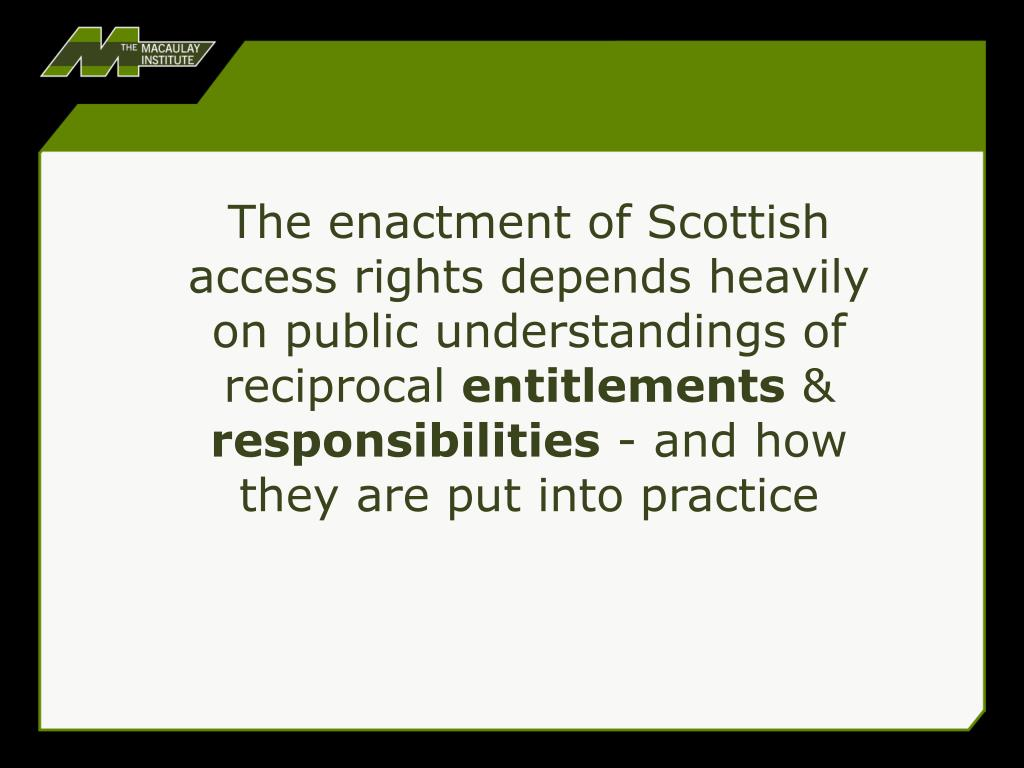 The enactment of Scottish access rights depends heavily on public understandings of reciprocal