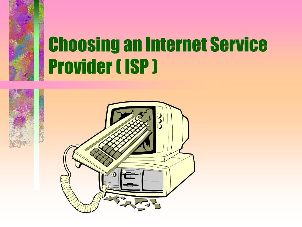 Choosing an Internet Service Provider ( ISP )