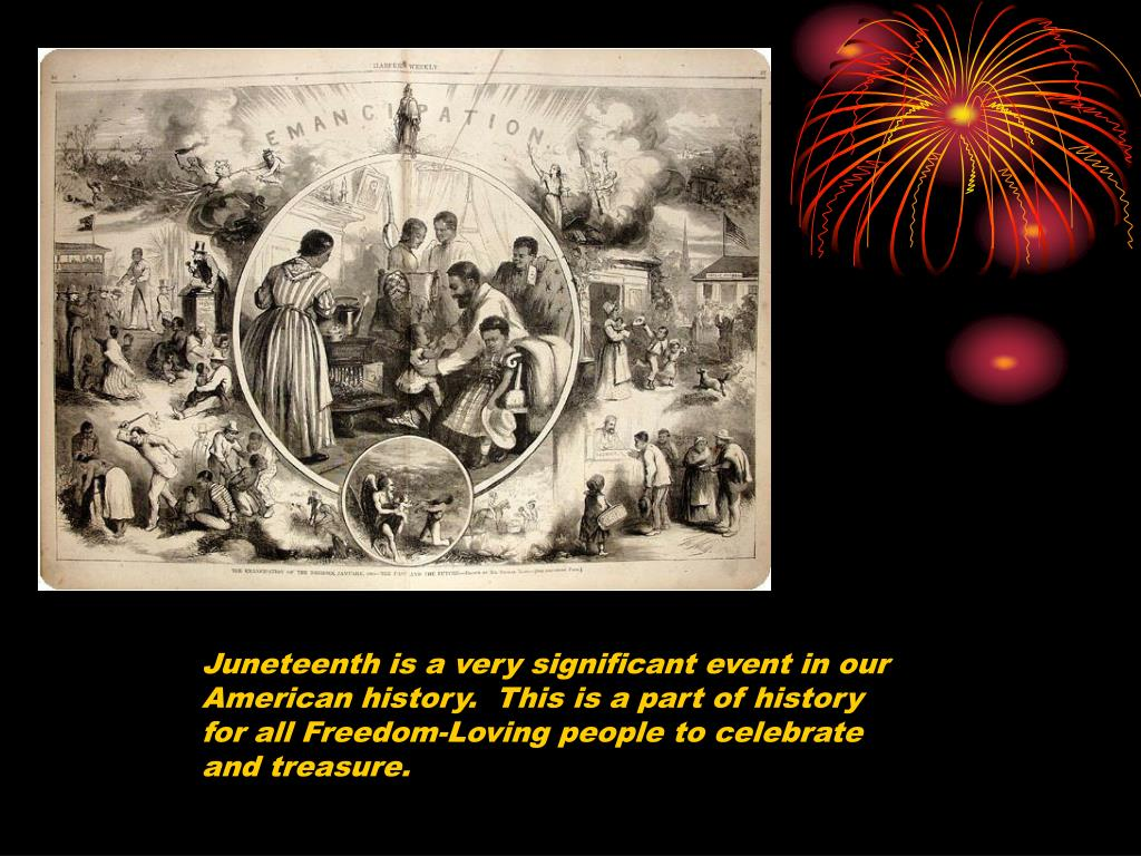Juneteenth is a very significant event in our