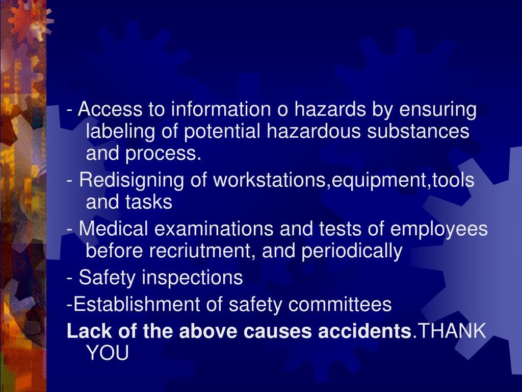- Access to information o hazards by ensuring labeling of potential hazardous substances and process.
