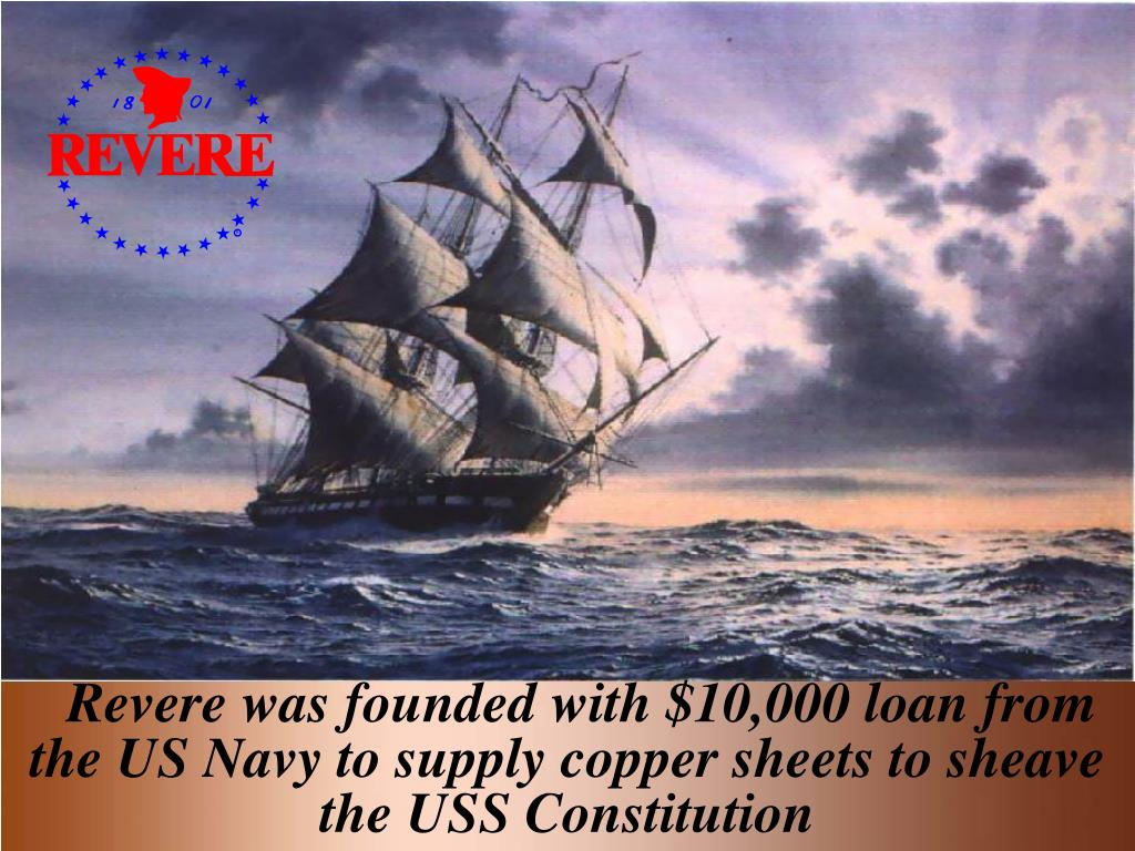 Revere was founded with $10,000 loan from the US Navy to supply copper sheets to sheave the USS Constitution
