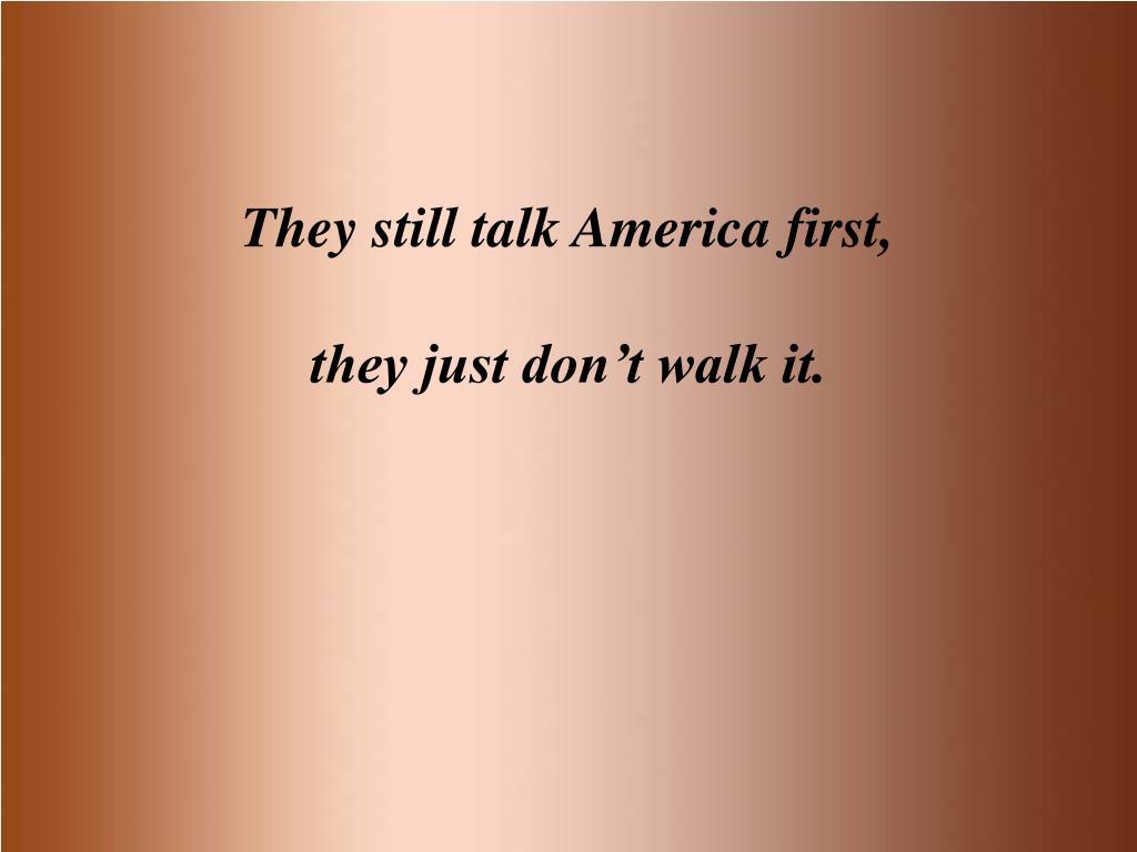They still talk America first,