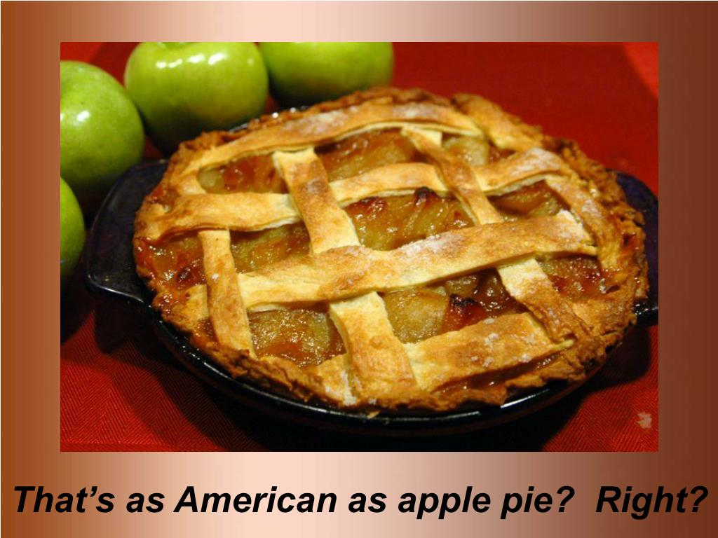 That's as American as apple pie?  Right?