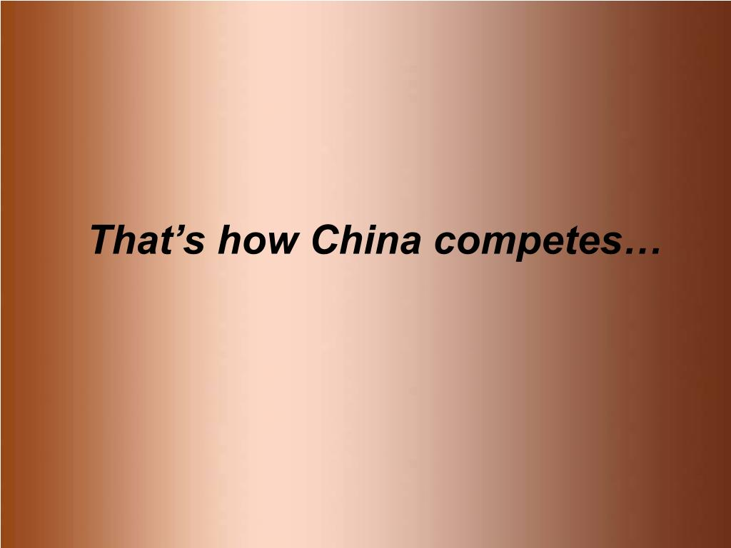 That's how China competes…