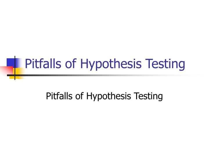 Pitfalls of hypothesis testing