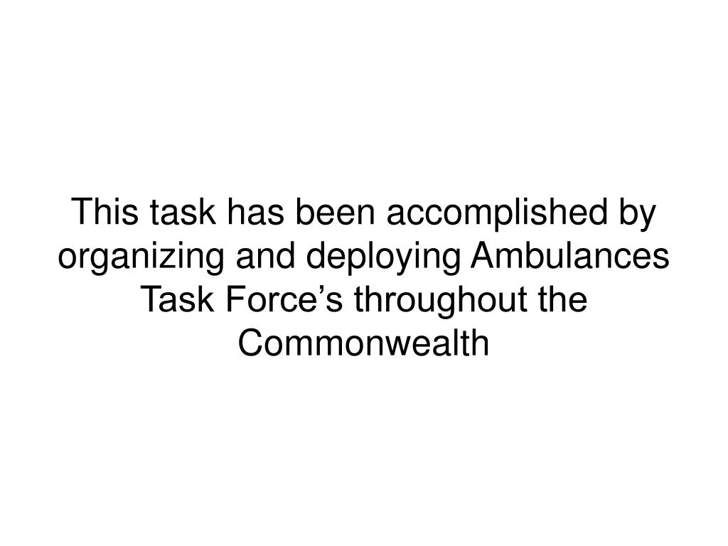 This task has been accomplished by organizing and deploying Ambulances Task Force's throughout the Commonwealth
