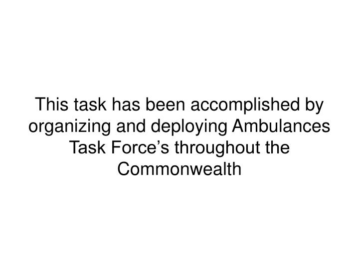 This task has been accomplished by organizing and deploying Ambulances Task Force's throughout the...