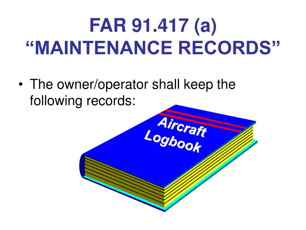 "FAR 91.417 (a) ""MAINTENANCE RECORDS"""