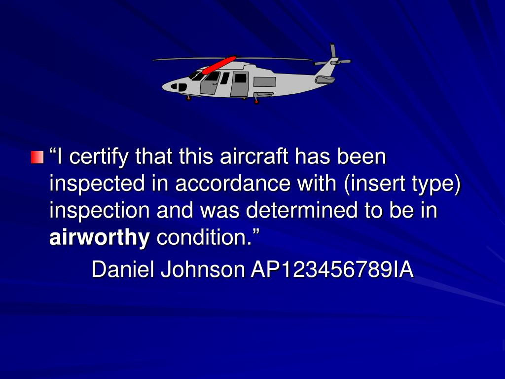 """I certify that this aircraft has been inspected in accordance with (insert type) inspection and was determined to be in"
