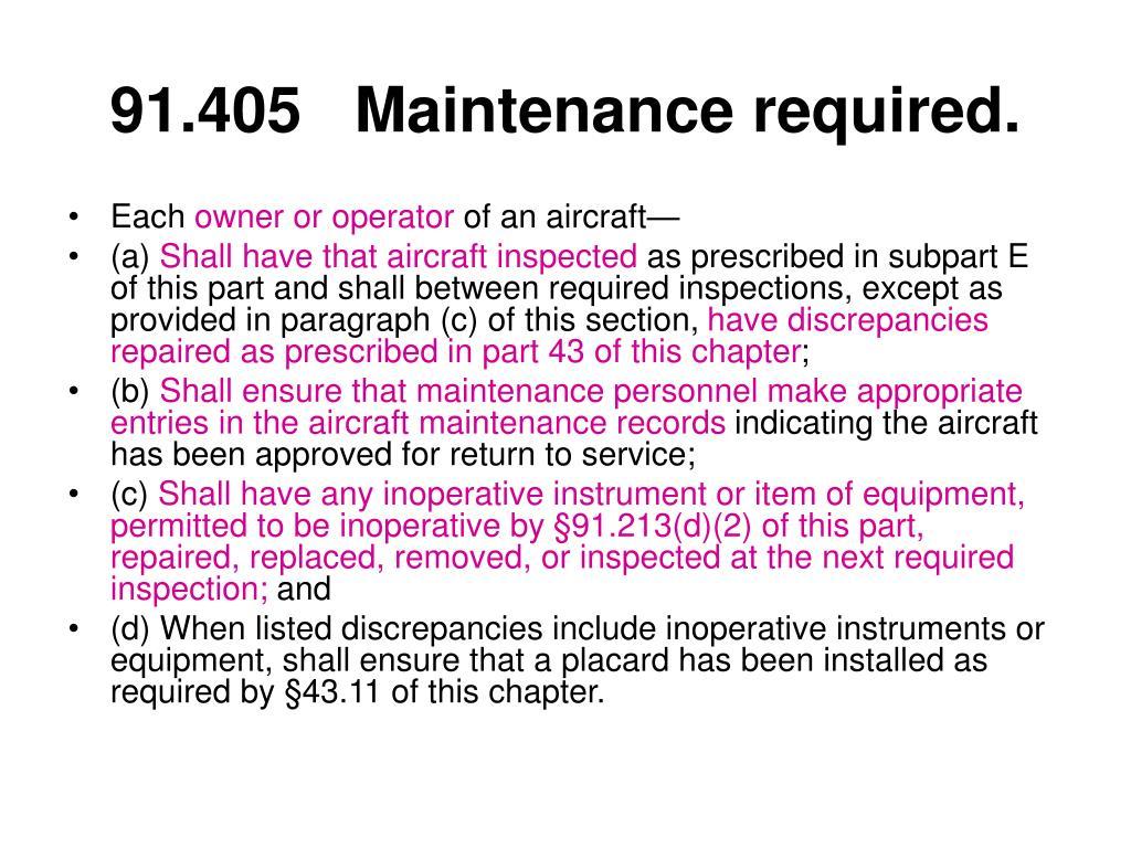 91.405Maintenance required.