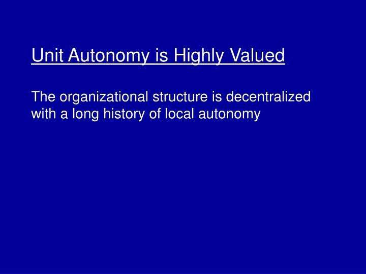 Unit Autonomy is Highly Valued