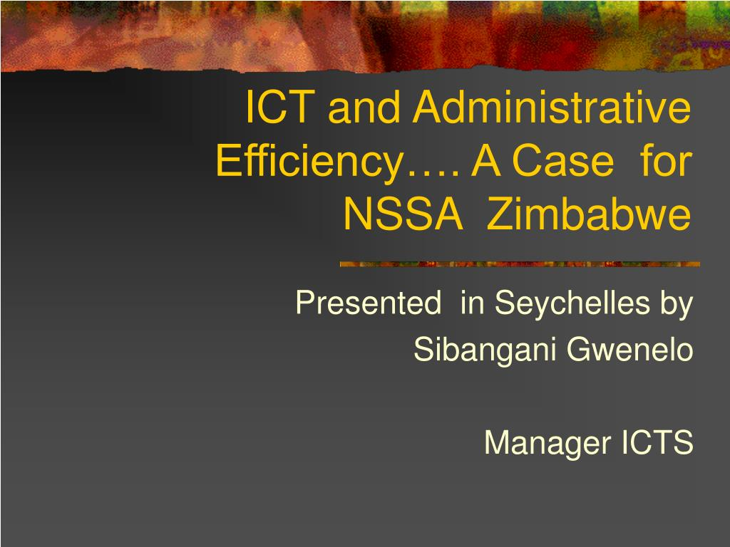 ICT and Administrative  Efficiency…. A Case  for NSSA  Zimbabwe