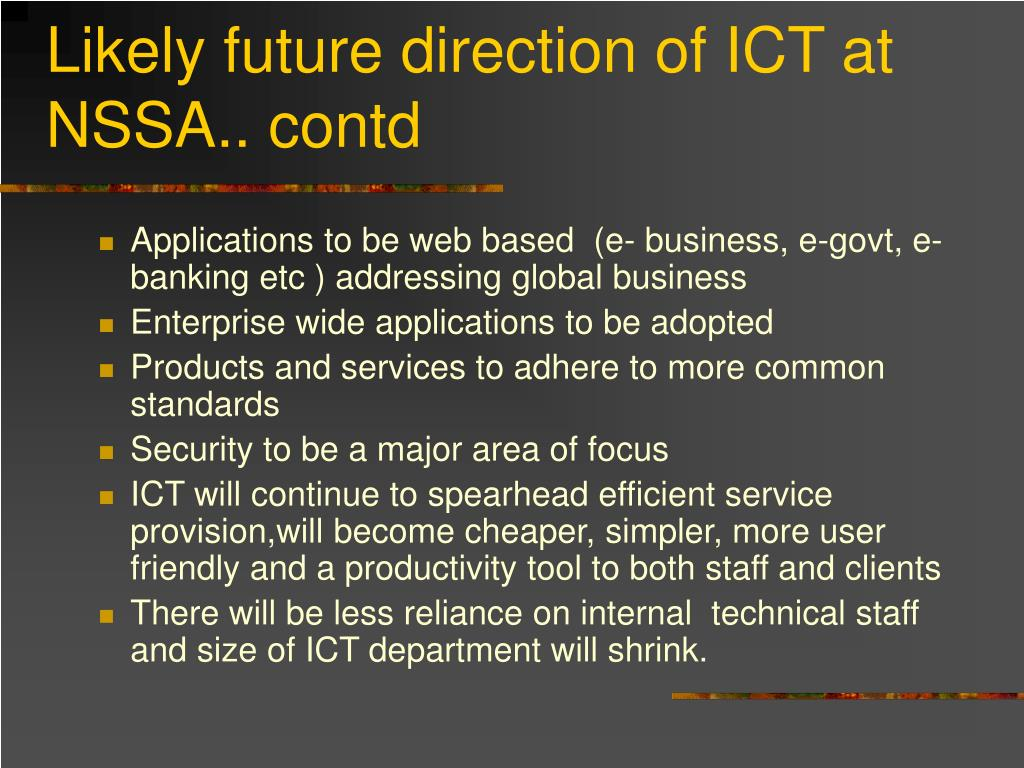 Likely future direction of ICT at NSSA.. contd