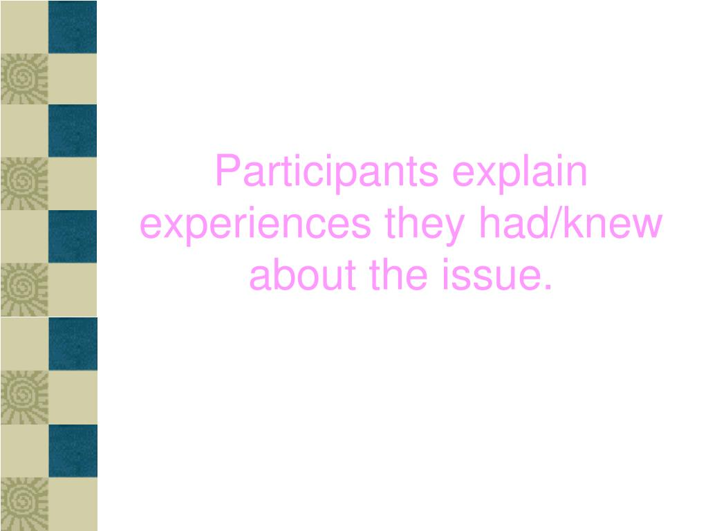Participants explain  experiences they had/knew about the issue.