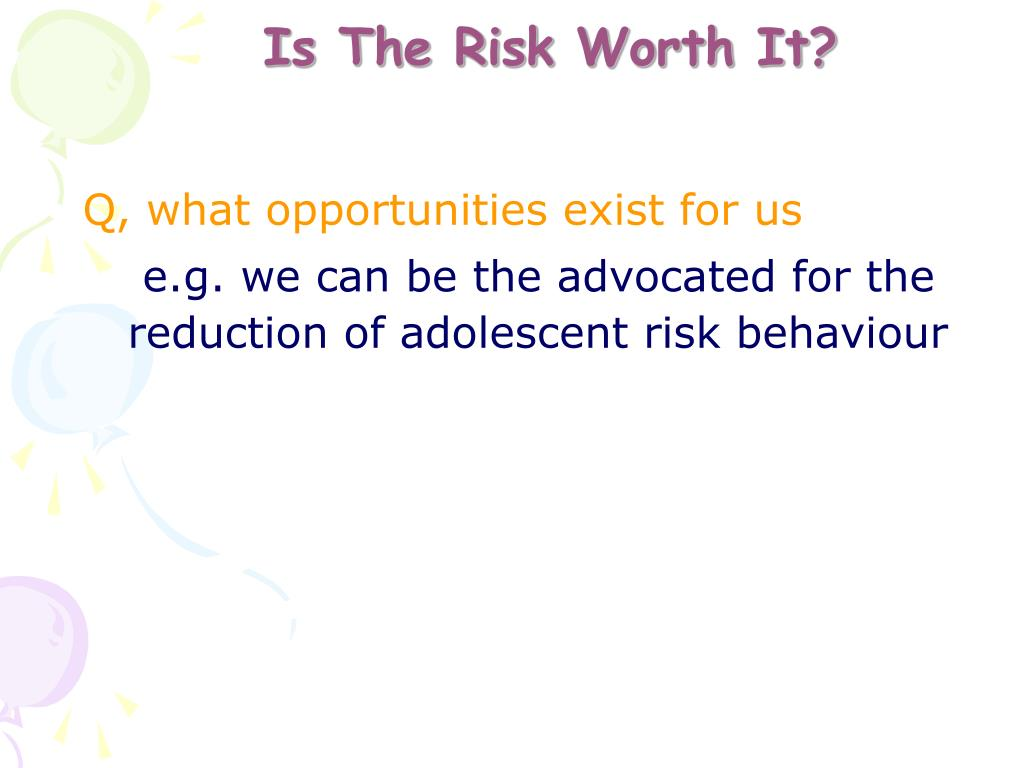 Is The Risk Worth It?