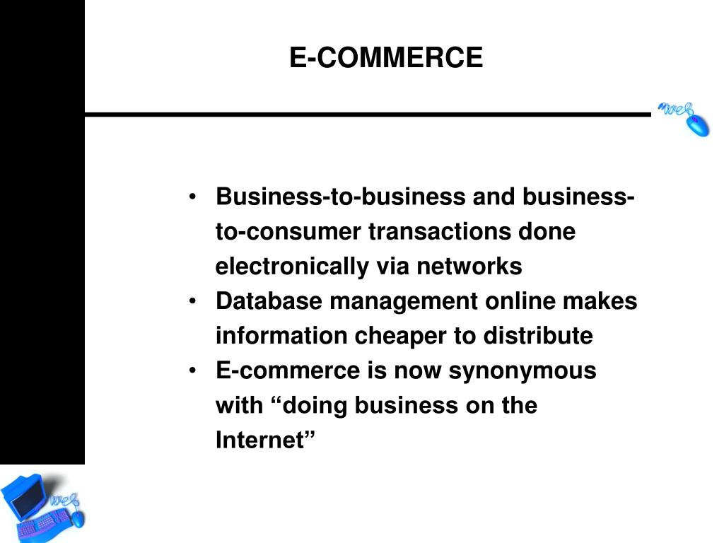 Business-to-business and business-to-consumer transactions done electronically via networks