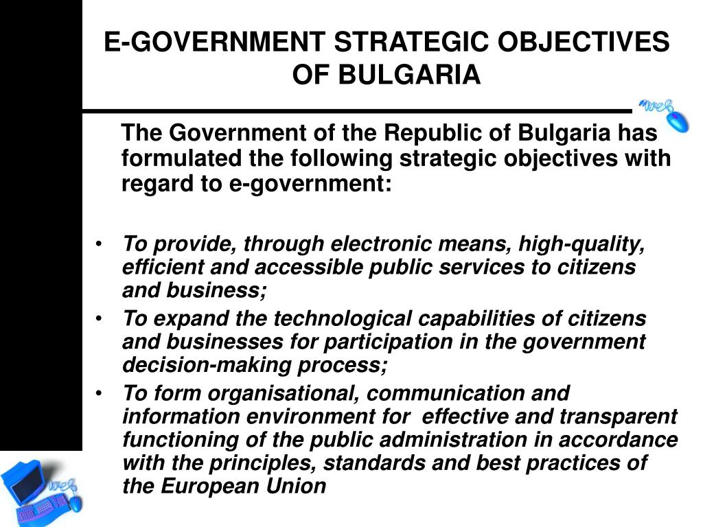 The Government of the Republic of Bulgaria has formulated the following strategic objectives with regard to e-government: