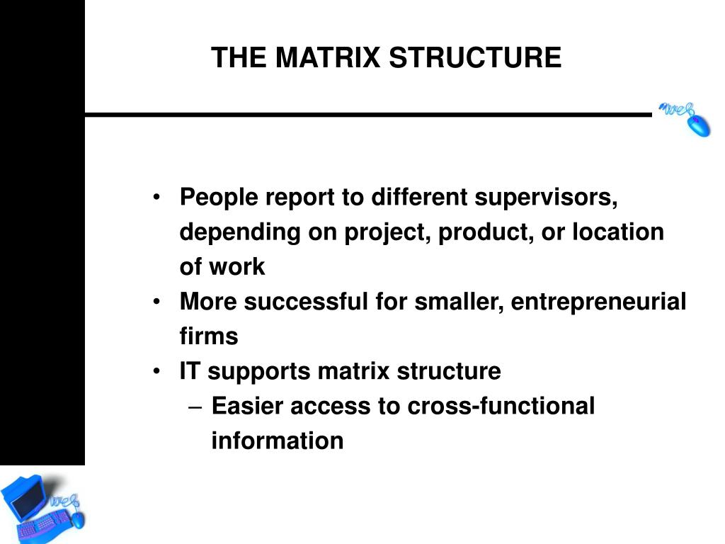 People report to different supervisors, depending on project, product, or location of work