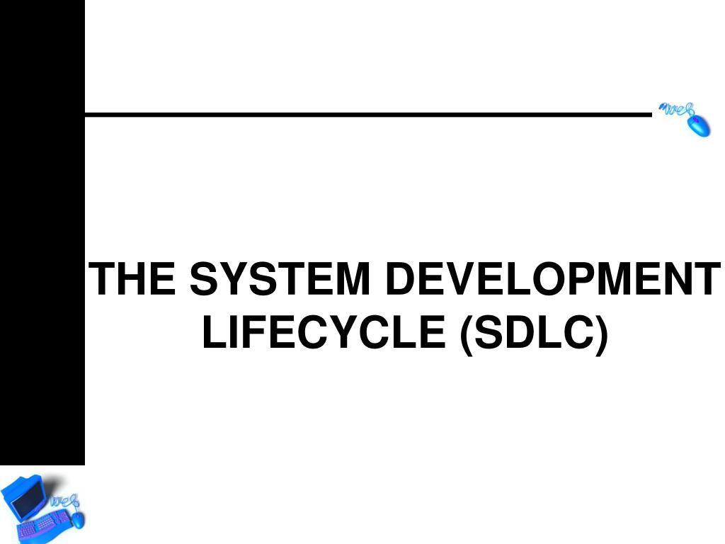 THE SYSTEM DEVELOPMENT LIFECYCLE (SDLC)