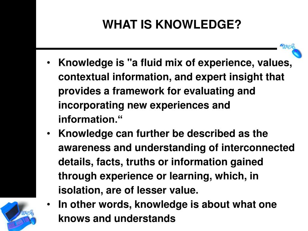 """Knowledge is """"a fluid mix of experience, values, contextual information, and expert insight that provides a framework for evaluating and incorporating new experiences and information."""""""