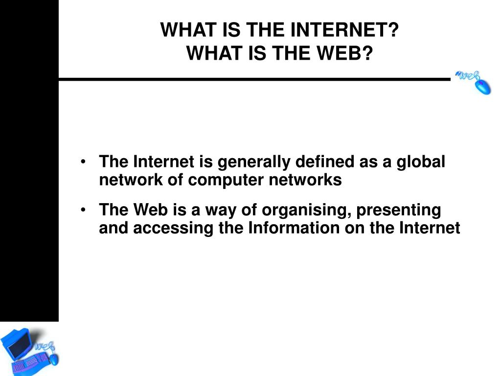The Internet is generally defined as a global network of computer networks
