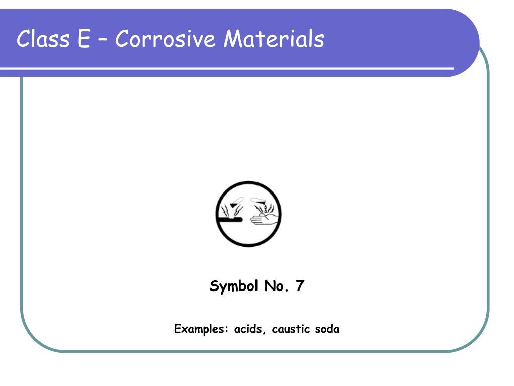 Class E – Corrosive Materials