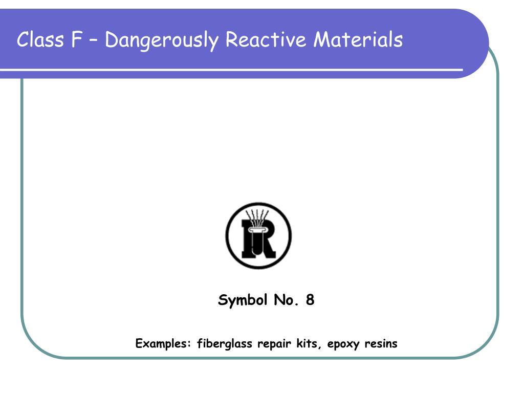 Class F – Dangerously Reactive Materials