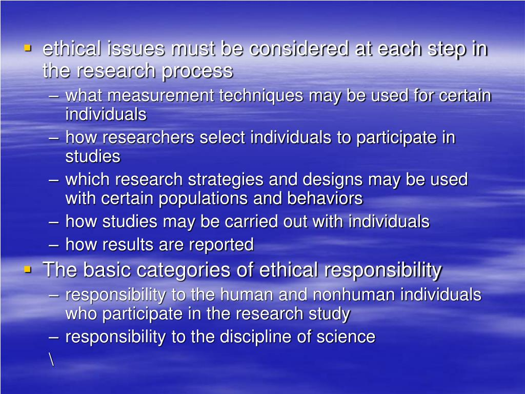ethical issues must be considered at each step in the research process