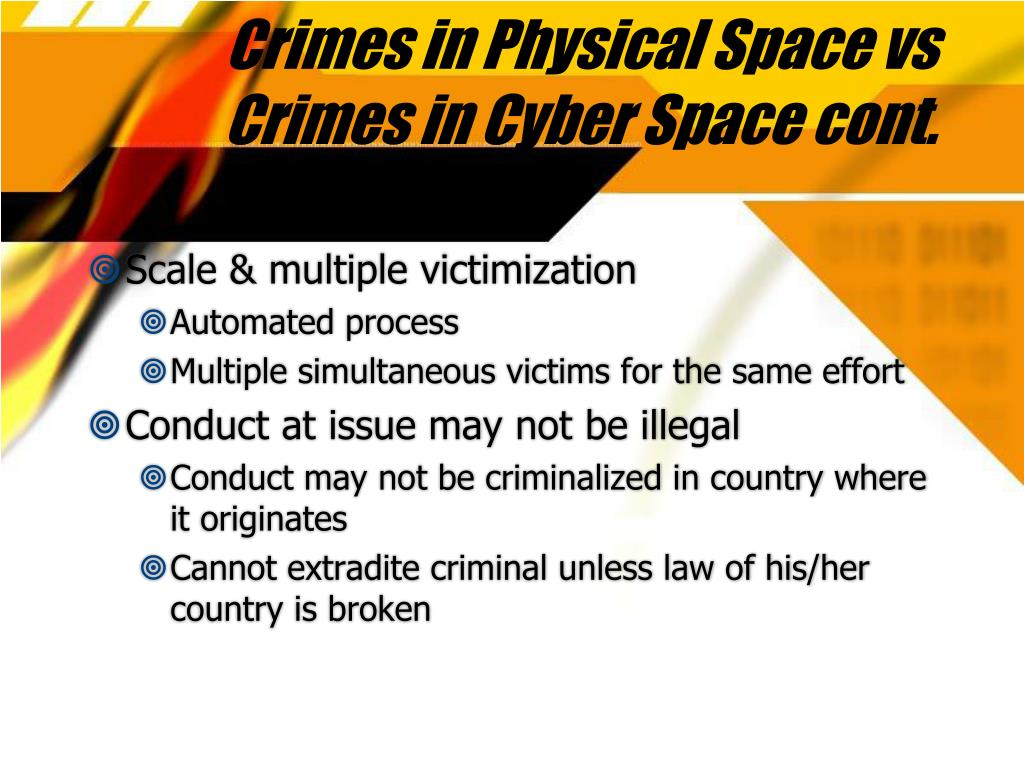 Crimes in Physical Space vs Crimes in Cyber Space cont.
