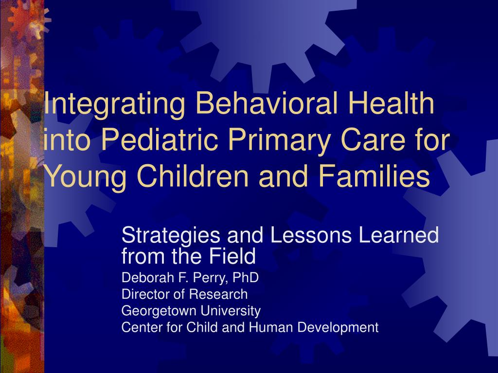 Integrating Behavioral Health into Pediatric Primary Care for Young Children and Families