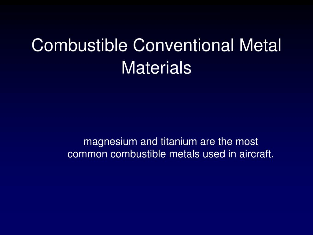 Combustible Conventional Metal Materials