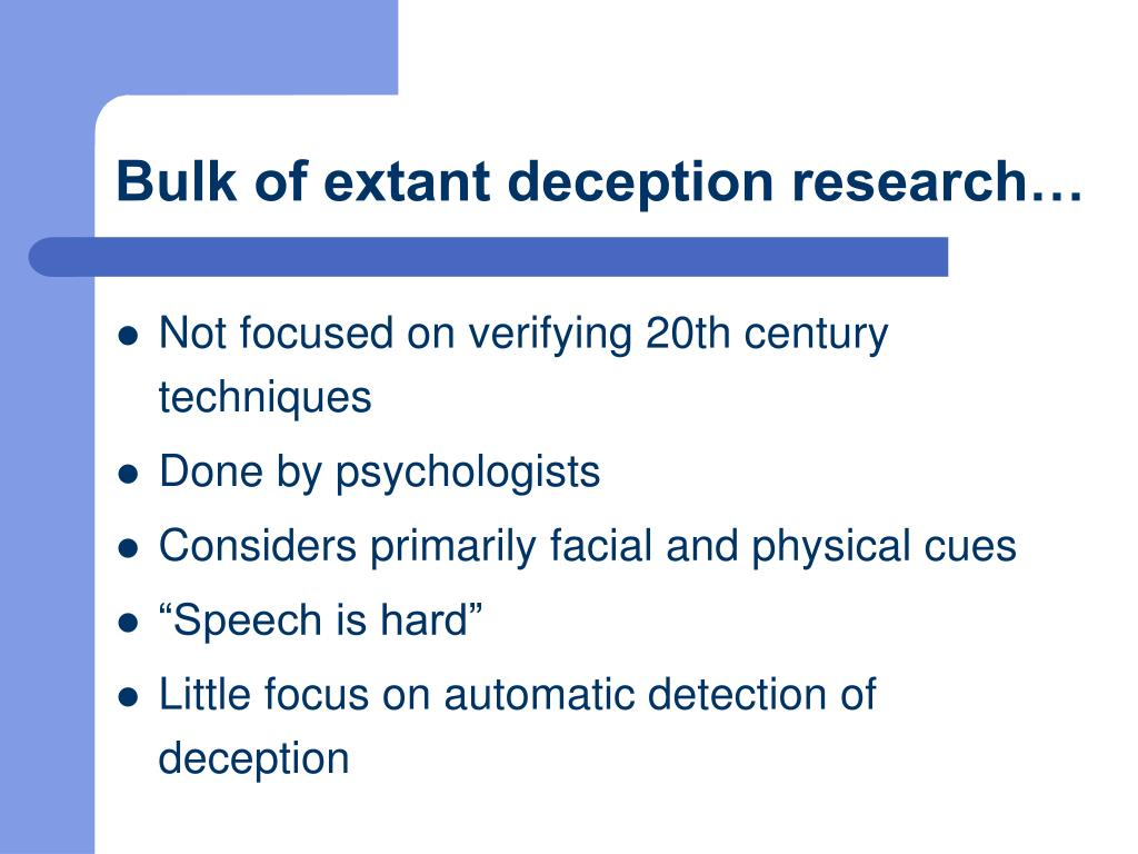 Bulk of extant deception research…