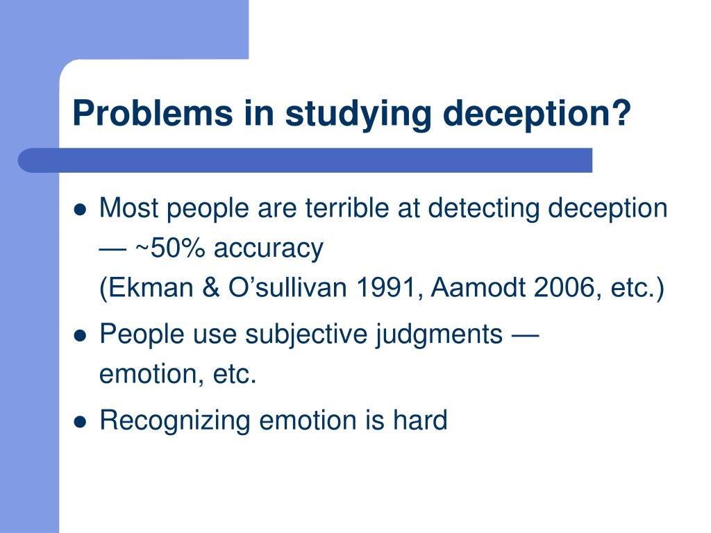 Problems in studying deception?