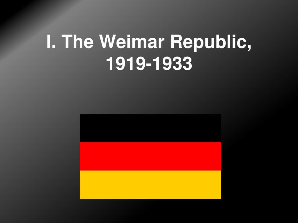 I. The Weimar Republic, 1919-1933