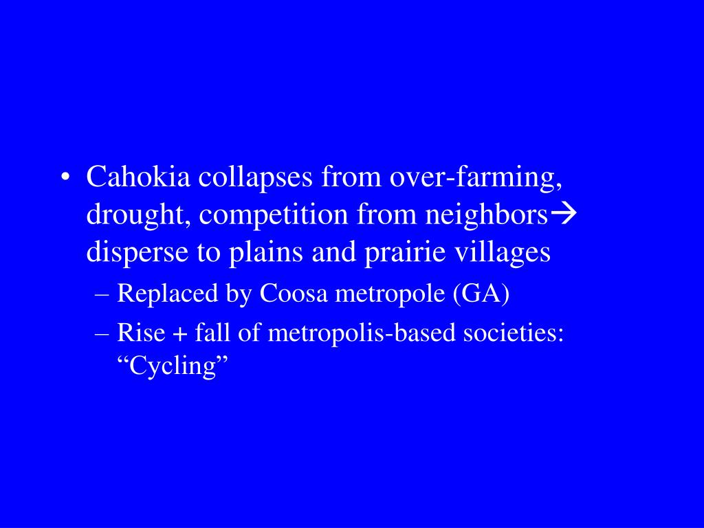 Cahokia collapses from over-farming, drought, competition from neighbors