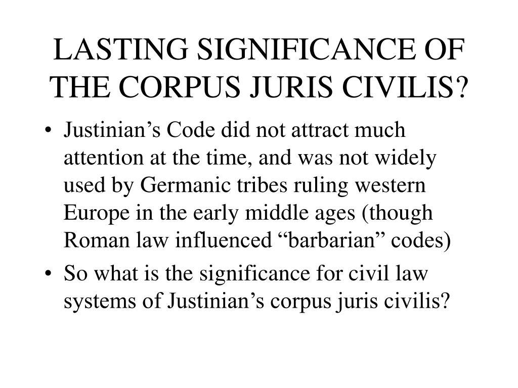 LASTING SIGNIFICANCE OF THE CORPUS JURIS CIVILIS?