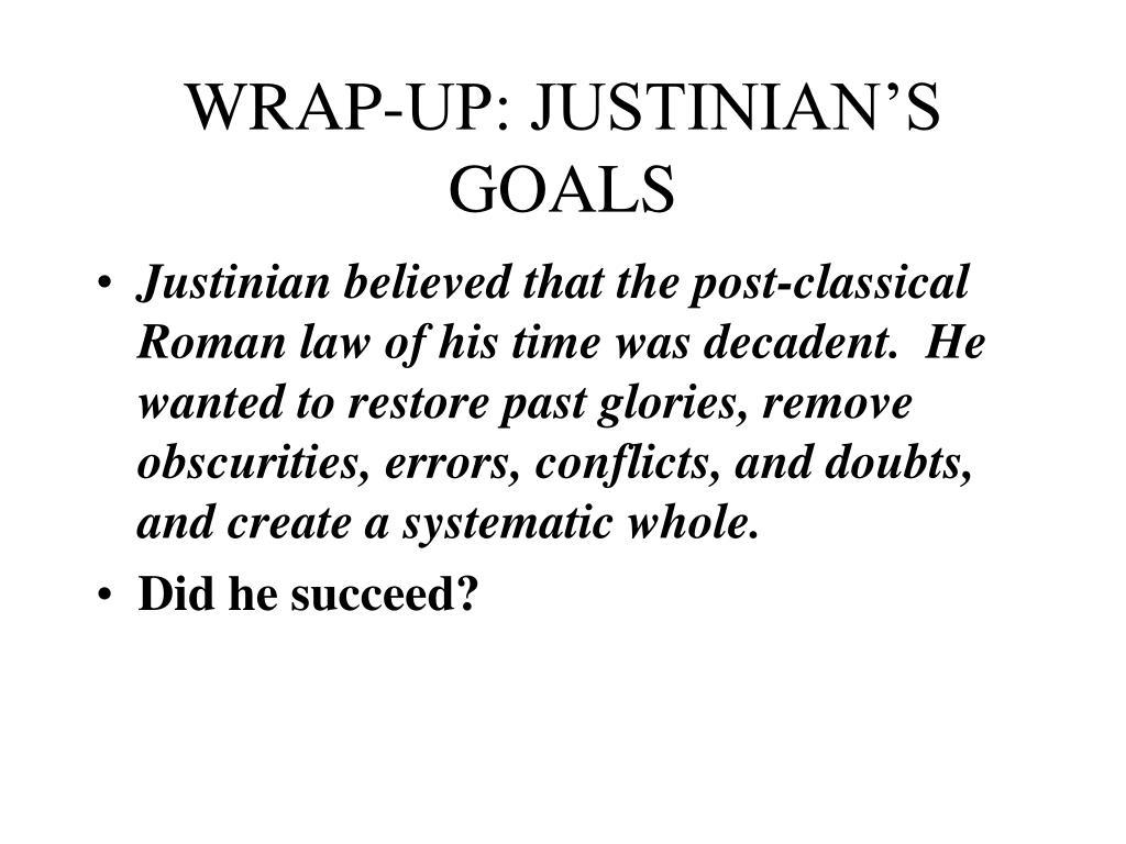 WRAP-UP: JUSTINIAN'S GOALS