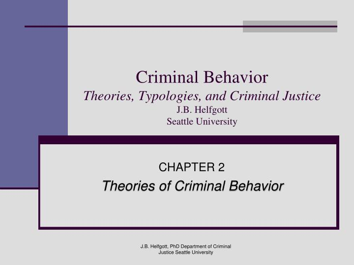 Criminal behavior theories typologies and criminal justice j b helfgott seattle university