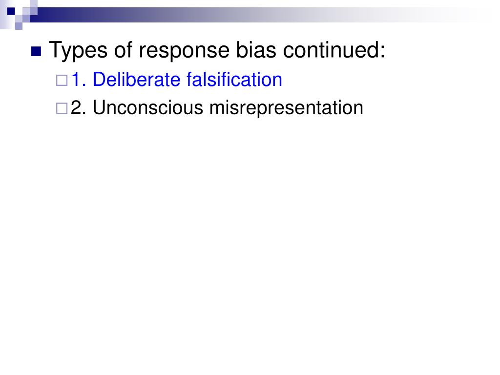Types of response bias continued: