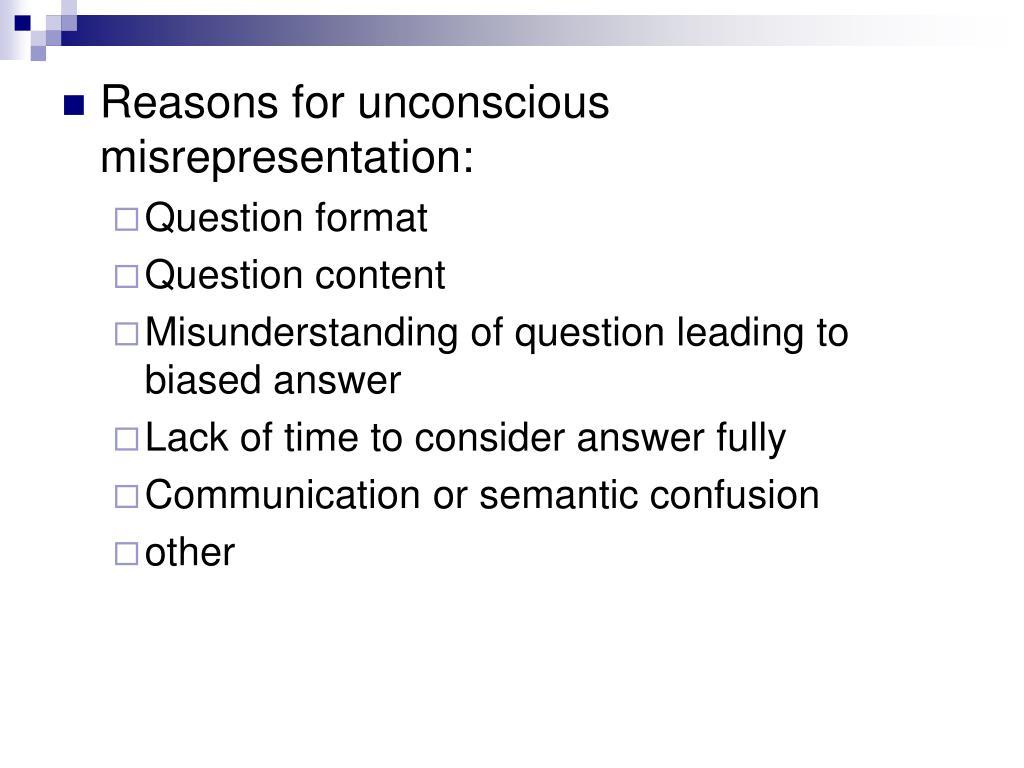 Reasons for unconscious misrepresentation: