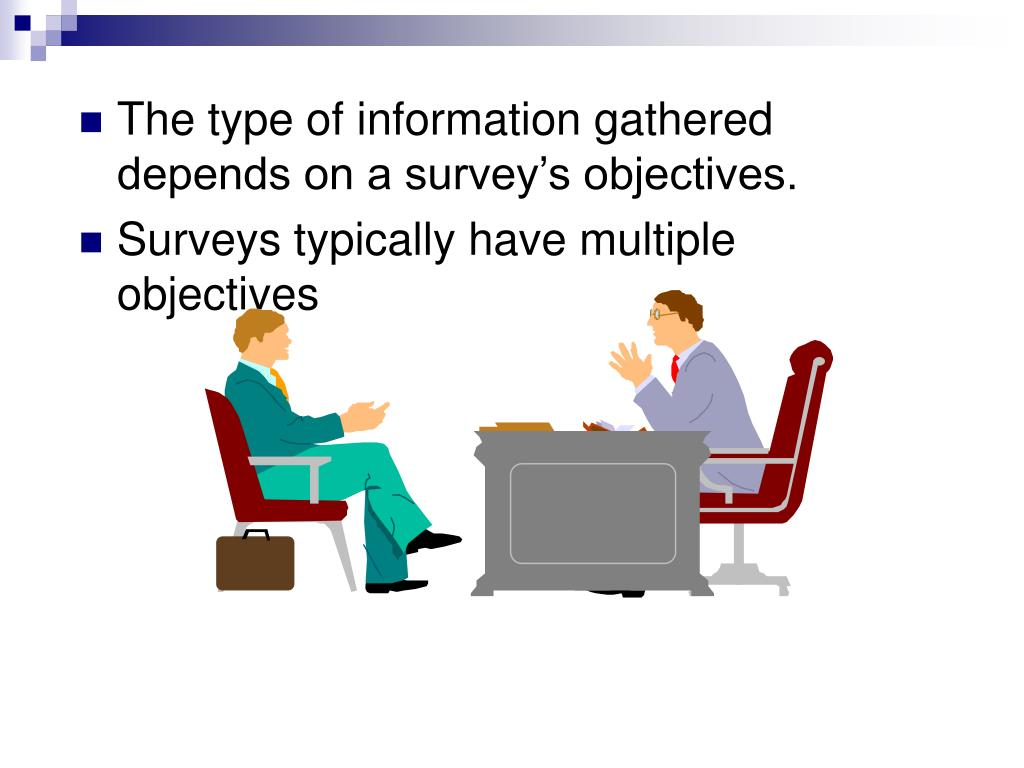 The type of information gathered depends on a survey's objectives.