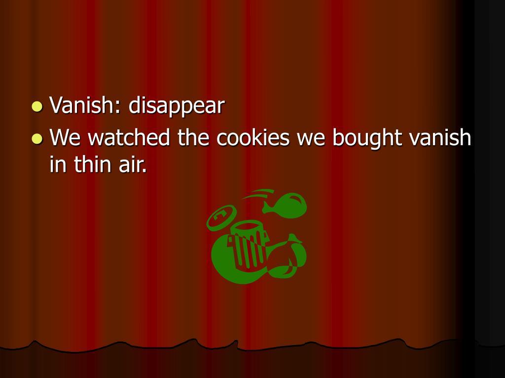 Vanish: disappear