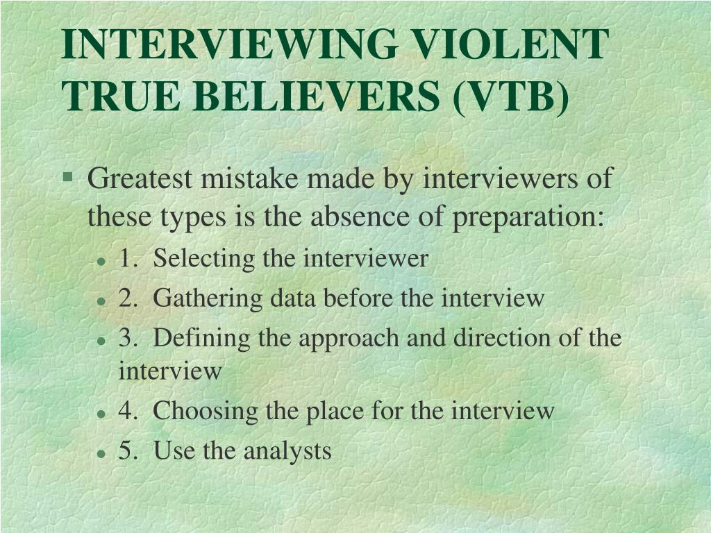 INTERVIEWING VIOLENT TRUE BELIEVERS (VTB)