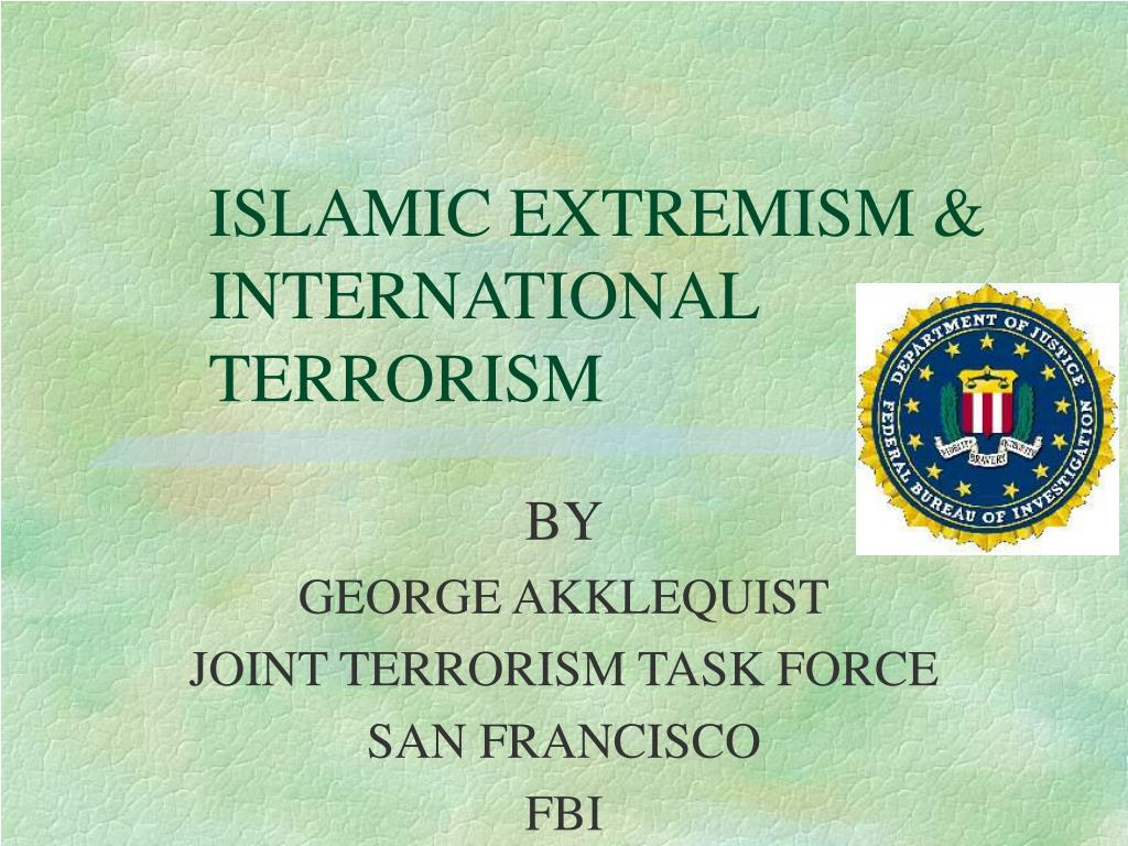 ISLAMIC EXTREMISM &            	INTERNATIONAL 		 	TERRORISM