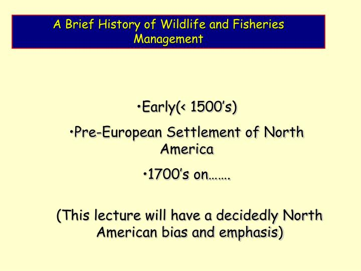 A Brief History of Wildlife and Fisheries  Management